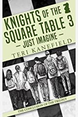 Knights of the Square Table 3: Just Imagine Kindle Edition