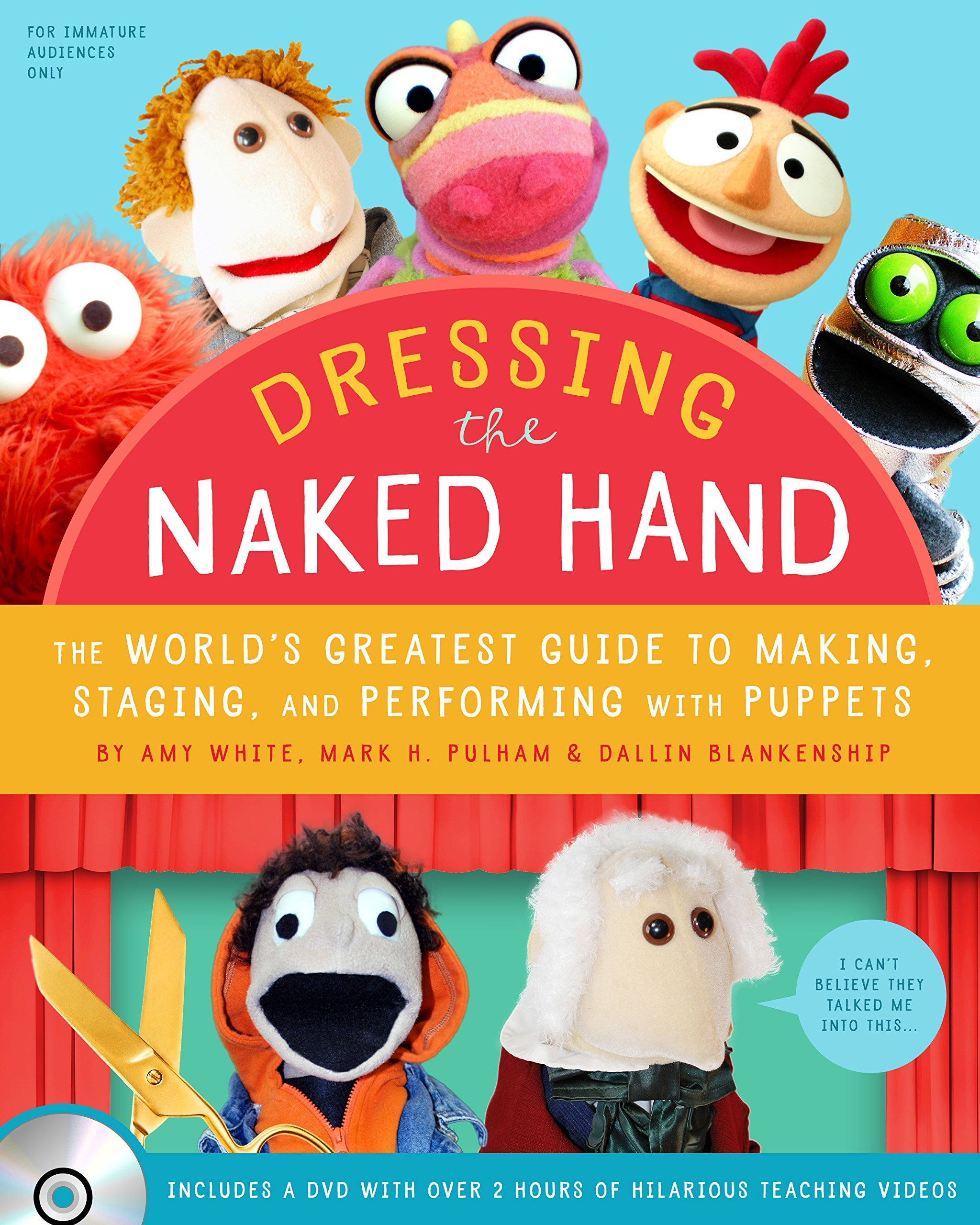 Dressing the Naked Hand: The World's Greatest Guide to Puppets, Puppetry, and Puppeteering