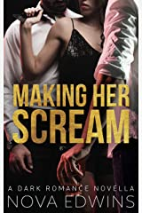 Making Her Scream: A Dark Romance Novella Kindle Edition
