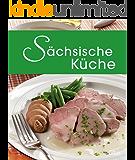 Sächsische Küche: Die schönsten Spezialitäten aus Sachsen (Spezialitäten aus der Region)