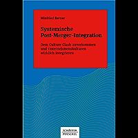 Systemische Post-Merger-Integration: Dem Culture Clash zuvorkommen und Unternehmenskulturen wirklich integrieren (Systemisches Management) (German Edition)