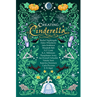 Creating Cinderella: Retold Fairy Tales