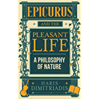 EPICURUS and THE PLEASANT LIFE: A Philosophy of Nature (English Edition)