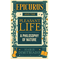 EPICURUS and THE PLEASANT LIFE: A Philosophy of Nature
