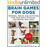 Brain Games for Dogs:Training, Tricks and Activities for Your Dog's Physical and Mental Wellness. IMPROVED Edition (Puppy Training,Dog health, Dog training, ... games for dogs, How to train a dog Book 1)