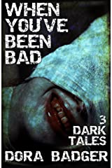 When You've Been Bad (Horror Short Stories): 3 Dark Tales Kindle Edition
