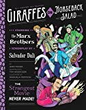 Giraffes on Horseback Salad: Salvador Dali, the Marx Brothers, and the Strangest Movie Never Made