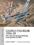 Legion Condor 1936–39: The Luftwaffe develops Blitzkrieg in the Spanish Civil War (Air Campaign)
