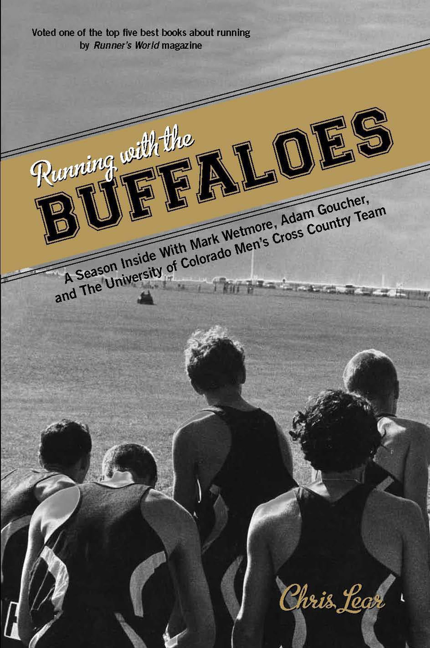 Running with the Buffaloes: A Season Inside With Mark Wetmore, Adam Goucher, And The University Of Colorado Men's Cross Country Team: Chris Lear: ...