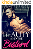 Beauty and the Bastard: A Royal Bad Boy Romance