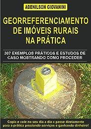 Topografia Cadastral e Georreferenciamento de Imóveis Rurais na Prática: 307 exemplos práticos e estudos de caso mostrando c