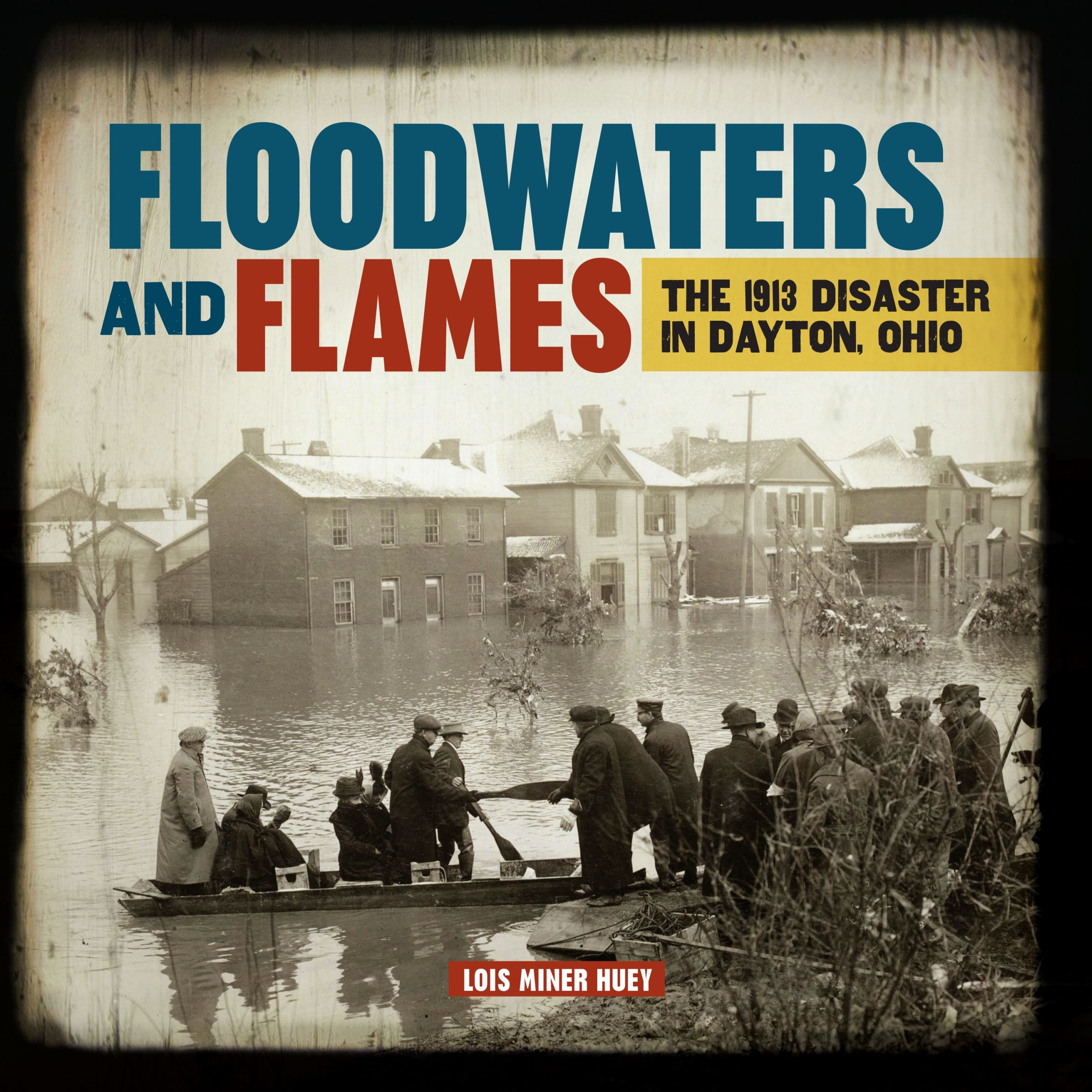 Floodwaters and Flames The 1913 Disaster in Dayton Ohio Lois