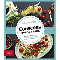 Couscous, Bulgur & Co: Getreide-Power pur: die besten Rezepte mit den beliebtesten Alleskönnern