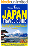 Japan Travel Guide: The Ultimate Japan Travel Guide for Curious, Fun and Adventurous Travelers - Experience the Best of Japan's Culture, History, Tours, ... Japan Travel, Tokyo Guide, Kyoto Guide)