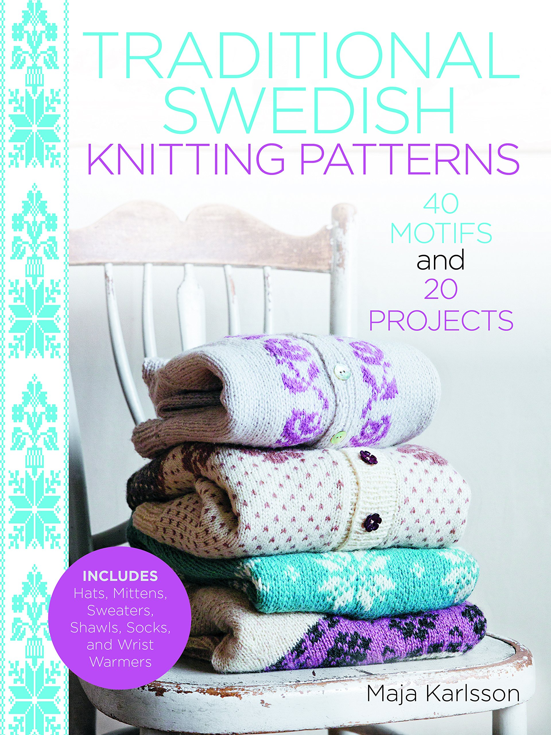 Traditional Swedish Knitting Patterns: 40 Motifs and 20 Projects for ...