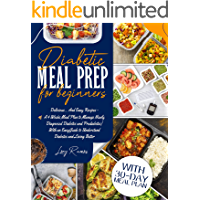 Diabetic Meal Prep for Beginners: Delicious... And Easy Recipes - A 4 Week Meal Plan to Manage Newly Diagnosed Diabetes…