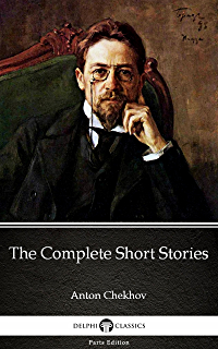 The Collected Short Stories of Anton Chekhov Volume I: 100 Short