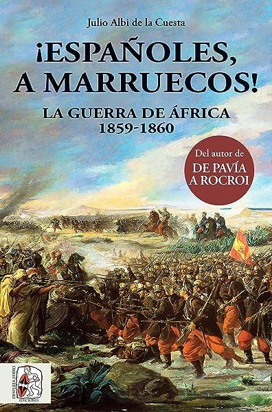 Españoles, a Marruecos! La guerra de África. 1859 - 1860 Historia ...