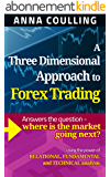 A Three Dimensional Approach To Forex Trading (English Edition)