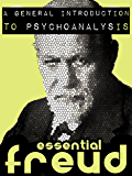 A General Introduction to Psychoanalysis (Essential Freud)