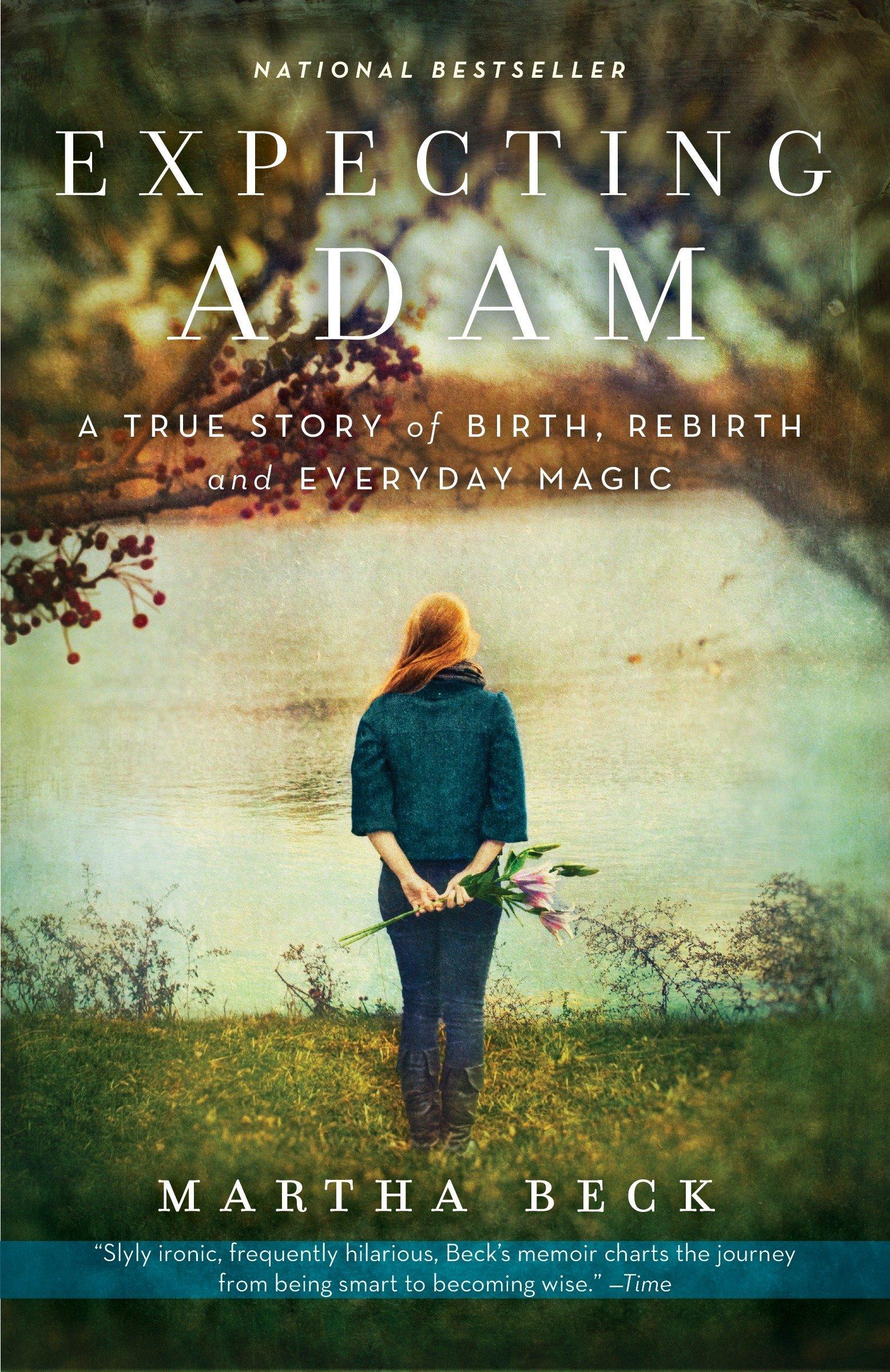 Expecting Adam: A True Story of Birth, Rebirth, and Everyday Magic: Beck,  Martha: 9780307719645: Amazon.com: Books