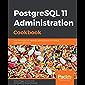PostgreSQL 11 Administration Cookbook: Over 175 recipes for database administrators to manage enterprise databases