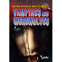 Vampires & Werewolves (Solving Mysteries With Science)