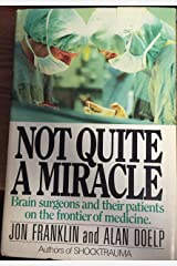 Not quite a miracle: Brain surgeons and their patients on the frontier of medicine Hardcover