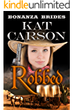 Robbed: Historical Clean Western River Ranch Romance (Bonanza Brides Find Prairie Love Series Book 2)