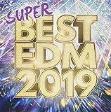 SUPER BEST EDM 2019-聴き応え抜群の王道フェスヒット30選-