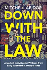 Down with the Law: Anarchist Individualist Writings from Early Twentieth-Century France Kindle Edition