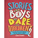Stories for Boys Who Dare to Be Different 2: Even More True Tales of Amazing Boys Who Changed the World (The Dare to Be Diffe