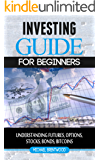 Investing: Guide For Beginners Understanding Futures,Options Trading, stocks (Bonds,Bitcoins,Finance Book 2) (English Edition)
