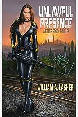 Unlawful Presence: A Killer Robot Thriller Kindle Edition