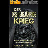 Der Dreißigjährige Krieg: Deutschland verwüstet - Europa am Abgrund (ebook, kindle, deutsch) (Germanen, Götter, Geschichte, Literatur)