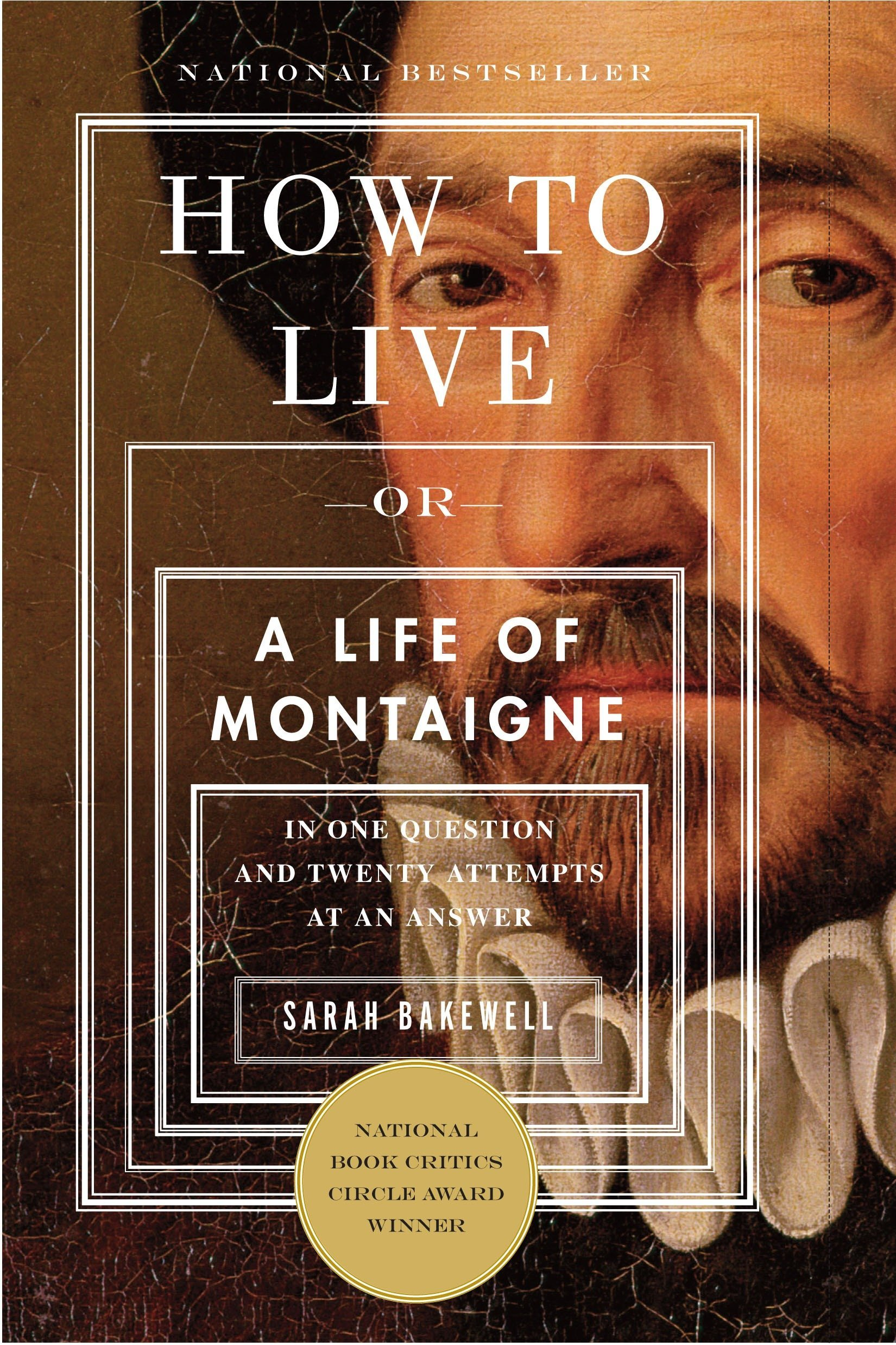Amazon.com: How to Live: Or A Life of Montaigne in One Question and Twenty  Attempts at an Answer (9781590514832): Bakewell, Sarah: Books
