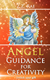 Angel Guidance for Creativity: Unlock Your Gift