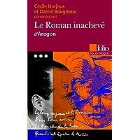 Le Roman inachevé d'Aragon (Essai et dossier)