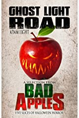 Ghost Light Road: A Selection from Bad Apples: Five Slices of Halloween Horror Kindle Edition
