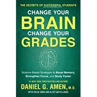 Change Your Brain, Change Your Grades: The Secrets of Successful Students: Science-Based Strategies to Boost Memory…