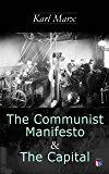 The Communist Manifesto & The Capital: Including Two Important Precursors to Capital (Wage-Labour and Capital & Wages, Price and Profit)