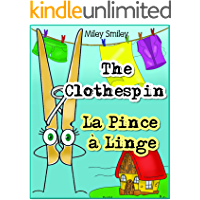 English-French Children's Book: The Clothespin. La Pince à Linge: Book for kids English-French (Bilingual Edition, Dual Language)