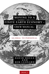 Moving to a Finite Earth Economy - Crew Manual: Global to Personal Kindle Edition
