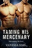 Taming His Mercenary (Mercenary In Love Book 2)