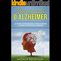 Desvendando o Alzheimer: 45 Simples e Eficientes Dicas Para Entender a Doença e Prevenir o Alzheimer