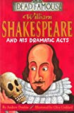 William Shakespeare and his Dramatic Acts (Dead Famous)