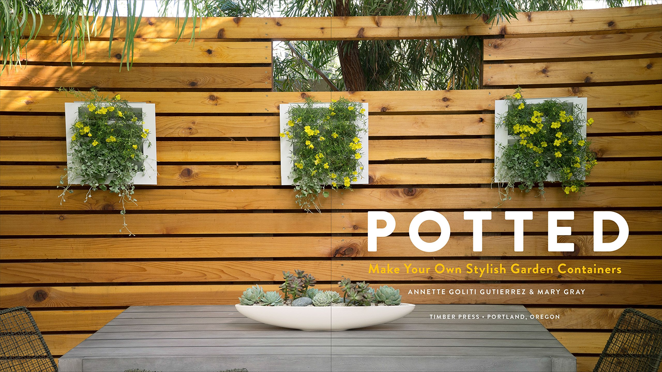 Potted: Make Your Own Stylish Garden Containers: Annette Goliti ...