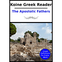 Koine Greek Reader - The Apostolic Fathers: Parallel English / Greek Text With Links to Strong's Dictionary (English Edition)