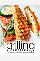 Grilling Recipes: Enjoy Delicious Cooking Outdoors with Easy Grilling Recipes Kindle Edition