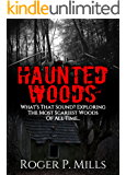 Haunted Woods: What's That Sound? Exploring The Most Scariest Woods Of All Time... (True Hauntings Book 2)